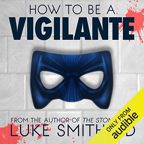 How to Be a Vigilante: A Diary Audiobook By Luke Smitherd cover art