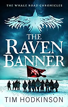 The Raven Banner: A fast-paced, action-packed historical fiction novel (The Whale Road Chronicles Book 2) by [Tim Hodkinson]