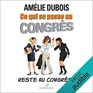 Ce qui se passe au congrès reste au congrès!                   Written by:                                                                                                                                 Amélie Dubois                               Narrated by:                                                                                                                                 Marie-Helene Fortin                      Length: 7 hrs and 26 mins     2 ratings     Overall 5.0
