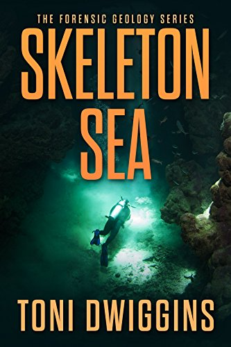 Skeleton Sea A Mystery Thriller Adventure The Forensic Geology Series Book 4 Kindle Edition By Dwiggins Toni Literature Fiction Kindle Ebooks Amazon Com
