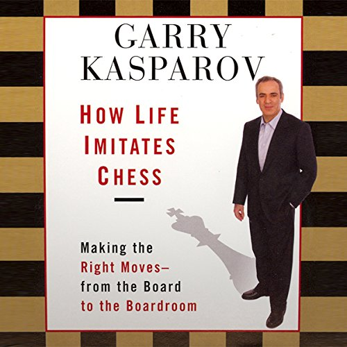 How Life Imitates Chess     Making the Right Moves, from the Board to the Boardroom              By:                                                                                                                                 Garry Kasparov                               Narrated by:                                                                                                                                 Garry Kasparov,                                                                                        Adam Grupper                      Length: 6 hrs and 41 mins     196 ratings     Overall 4.4