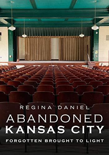 Abandoned Kansas City: Forgotten Brought to Light (America Through Time)