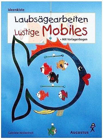 Laubsägearbeiten - Lustige Mobiles mit Vorlagebögen (Illustrierte Ausgabe) [Broschiert] (Ideenkiste Hobby)