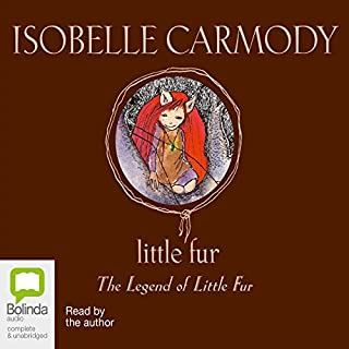 Little Fur     The Legend of Little Fur              By:                                                                                                                                 Isobelle Carmody                               Narrated by:                                                                                                                                 Isobelle Carmody                      Length: 2 hrs and 51 mins     5 ratings     Overall 5.0