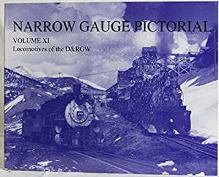 Narrow Gauge Pictorial : Volume XI Locomotives of the D&RGW