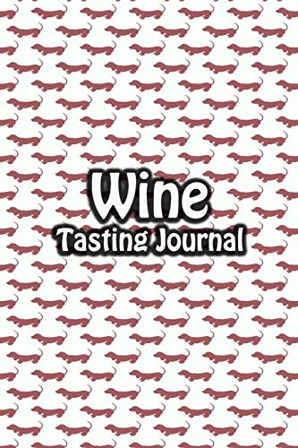 Wine Tasting Journal: Taste Log Review Notebook for Wine Lovers Diary with Tracker and Story Page | Dog Dachshund Cover