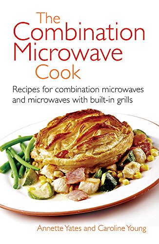 The Combination Microwave Cook: Recipes for Combination Microwaves and Microwaves with Built-in Grills