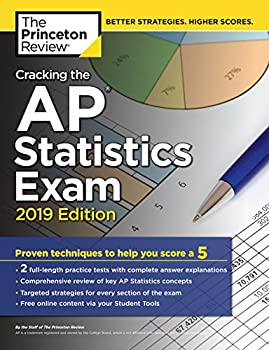 Cracking the AP Statistics Exam 2019 Edition  Practice Tests & Proven Techniques to Help You Score a 5  College Test Preparation
