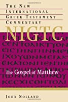 The Gospel Of Matthew: A Commentary On The Greek Text (THE NEW INTERNATIONAL GREEK TESTAMENT COMMENTARY)