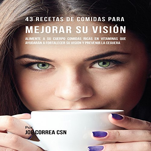 43 Recetas de Comidas para Mejorar Su Visión [43 Meal Recipes to Improve Your Vision] audiobook cover art