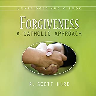 Forgiveness: A Catholic Approach                   By:                                                                                                                                 R. Scott Hurd                               Narrated by:                                                                                                                                 John Edmondson                      Length: 2 hrs and 41 mins     21 ratings     Overall 4.6