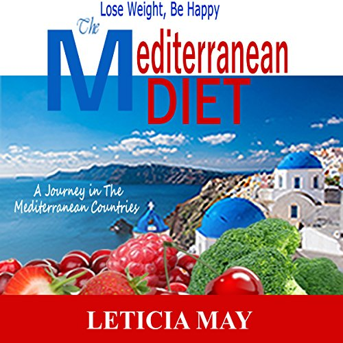 The Mediterranean Diet: Lose Weight, Be Happy audiobook cover art