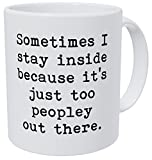 Wampumtuk Sometimes I Stay Inside Becasue It's Just Too Peopley Out There 11 Ounces Funny Coffee Mug