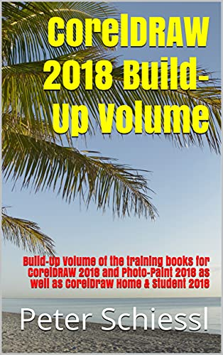CorelDRAW 2018 Build-Up Volume: Build-Up Volume of the training books for CorelDRAW 2018 and Photo-Paint 2018 as well as CorelDraw Home & Student 2018 (English Edition)