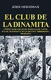 El club de la dinamita. Cómo una bomba en el París fin de siècle fue el detonante de la era del terrorismo moderno (Hitos)