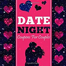 Date Night Coupons For Couples: 365 Recipes to Nourish Your Relationship - Love Gift For Two - 52 Weeks Of Love And Appreciation For Couples