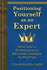 Positioning Yourself as an Expert: How Savvy Entrepreneurs Become Credible Authorities Paperback