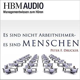 Es sind nicht Arbeitnehmer - Es sind Menschen     Managementwissen zum Hören - HMB Audio              Autor:                                                                                                                                 Peter Drucker                               Sprecher:                                                                                                                                 Christoph Hauschild                      Spieldauer: 36 Min.     2 Bewertungen     Gesamt 5,0