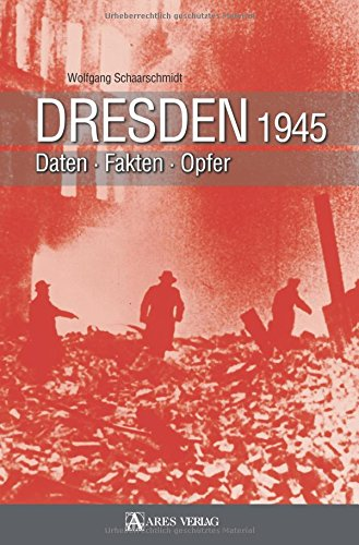 Dresden 1945: Daten Fakten Opfer