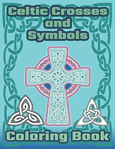 Celtic Crosses and Symbols Coloring Book: Celtic Coloring Book with Crosses, Symbols, Knots and Patterns.
