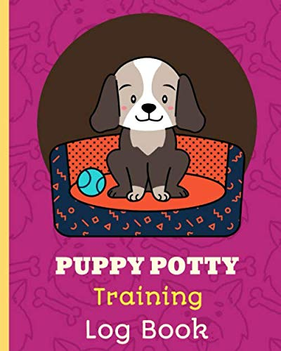 Puppy Potty Training Log Book: Housebreaking Puppy Notebook   Adult Dog Trainer   House Training Gift   Grass   Pads   Older Dogs   Schedule   Bell