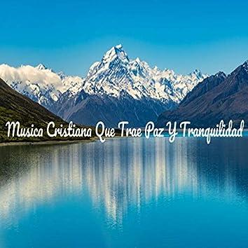 Musica Cristiana Que Trae Paz y Tranquilidad
