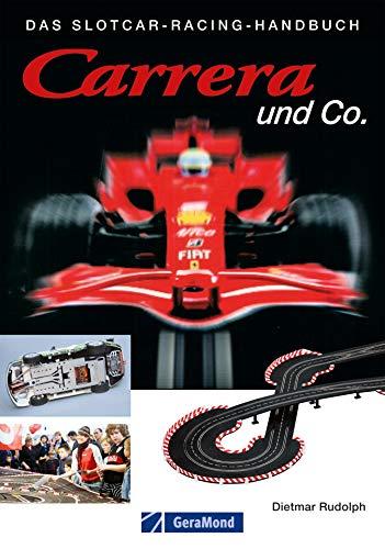 Carrera und Co.: Das Slotcar Racing Handbuch. Alles rund ums Slotracing: Grundwissen zu Technik, Tuning, Wartung sowie Kauftipps, Hersteller, Bahnsysteme der beliebten Carrerabahn