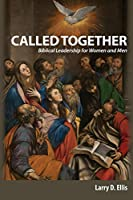 Called Together: Biblical Leadership for Women and Men: Biblical Leadership for Women and Men