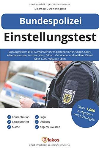 Bundespolizei Einstellungstest: Eignungstest im BPol-Auswahlverfahren bestehen: Erfahrungen, Sport, Allgemeinwissen, Konzentration, Diktat | Gehobener & mittlerer Dienst | Über 1.000 Aufgaben üben