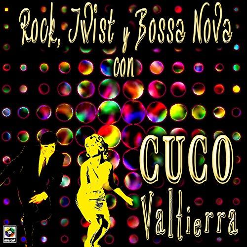 Rock, Twist Y Bossa Nova Con Cuco Valtierra