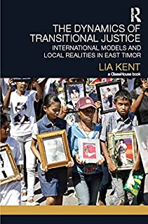 The Dynamics of Transitional Justice: International Models and Local Realities in East Timor (English Edition)