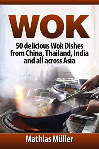 Wok: 50 delicious Wok Dishes from China, Thailand, India and all across Asia (Wok Recipes Book 1) by [Mathias Müller]