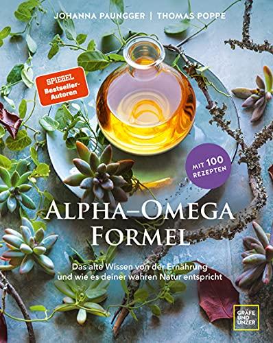 Alpha-Omega-Formel: Das alte Wissen von der Ernährung und wie sie deiner wahren Natur entspricht (Gräfe und Unzer Einzeltitel)