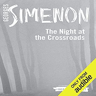 The Night at the Crossroads     Inspector Maigret; Book 7              By:                                                                                                                                 Georges Simenon,                                                                                        Linda Coverdale (translator)                               Narrated by:                                                                                                                                 Gareth Armstrong                      Length: 3 hrs and 18 mins     26 ratings     Overall 4.1