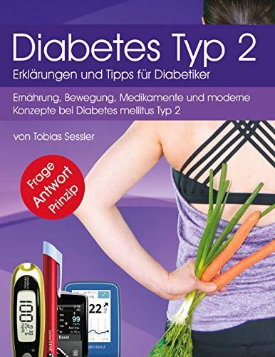 Diabetes Typ 2 - Erklärungen und Tipps für Diabetiker: Ernährung, Bewegung, Medikamente und moderne Konzepte bei Diabetes mellitus Typ 2