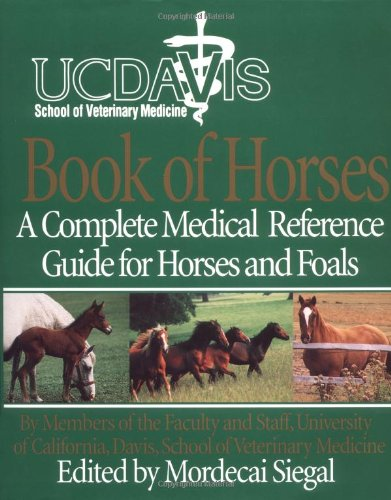 UC Davis School of Veterinary Medicine Book of Horses: A Complete Medical Reference Guide for Horses and Foals