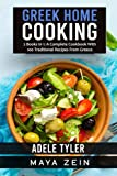 Greek Home Cooking: 2 Books In 1: A Complete Cookbook With 100 Traditional Recipes From Greece
