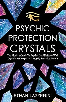 Psychic Protection Crystals  The Modern Guide To Psychic Self Defence With Crystals For Empaths And Highly Sensitive People