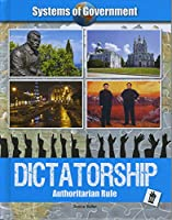 Dictatorship: Authoritarian Rule (Systems of Government)