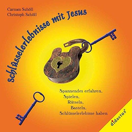 Schlüsselerlebnisse mit Jesus: Ein Schlüsselkasten voller Entdeckungen. Spannendes zum Spielen, Basteln, Rätseln und Entdecken