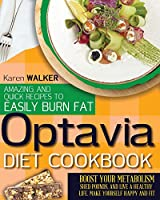Optavia Diet Cookbook: Amazing, And Quick Recipes to Easily Burn Fat. Boost Your Metabolism, Shed Pounds, And Live A Healthy Life. Make Yourself Happy and Fit