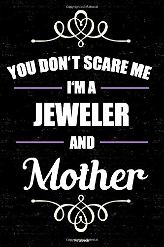 You don't scare me I'm a Jeweler and Mother Notebook: Jeweler Journal 6 x 9 inch Book 120 lined pages gift