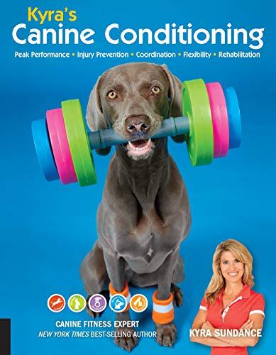 Kyra's Canine Conditioning: Peak Performance * Injury Prevention * Coordination * Flexibility * Rehabilitation (Dog Tricks and Training)