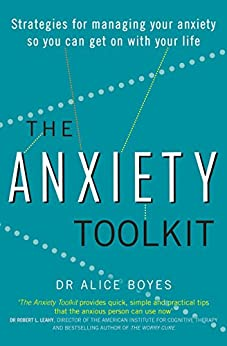 The Anxiety Toolkit: Strategies for managing your anxiety so you can get on with your life by [Dr Alice Boyes]