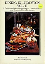 Dining in Houston, Vol. 2: A Collection of Gourmet Recipies for Complete Meals from Houston's Finest Resaurants