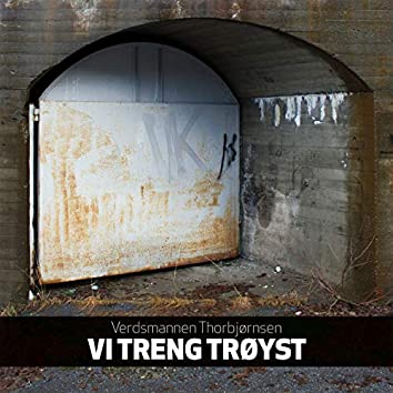 Vi Treng Trøyst