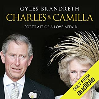 Charles and Camilla     Portrait of a Love Affair              By:                                                                                                                                 Gyles Brandreth                               Narrated by:                                                                                                                                 Stephen Thorne                      Length: 13 hrs and 30 mins     23 ratings     Overall 4.3