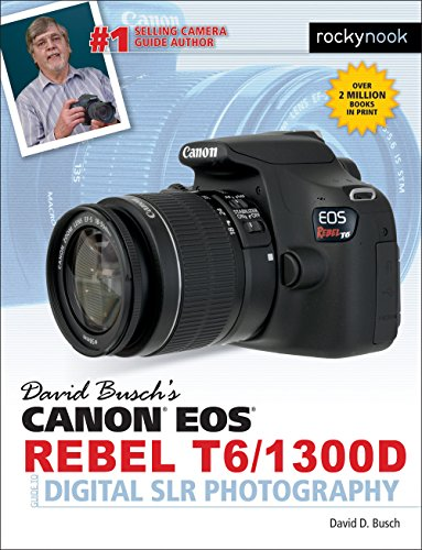 David Busch's Canon EOS Rebel T6/1300D Guide to Digital SLR Photography (The David Busch Camera Guide Series)