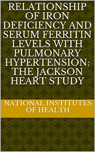 Relationship of Iron Deficiency and Serum Ferritin Levels with Pulmonary Hypertension: The Jackson Heart Study (English Edition)