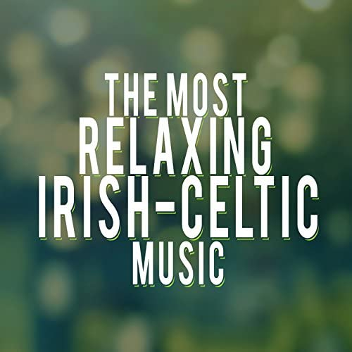 Irish Songs & Celtic Music for Relaxation